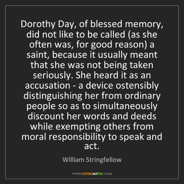 William Stringfellow: Dorothy Day, of blessed memory, did not like to be called...