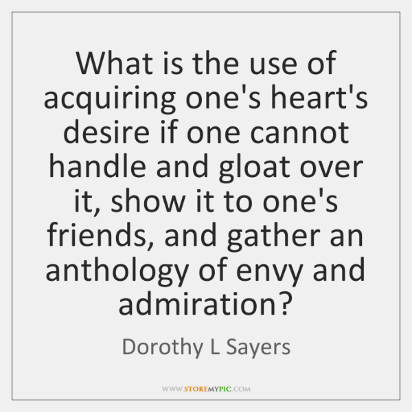 What is the use of acquiring one's heart's desire if one cannot ...