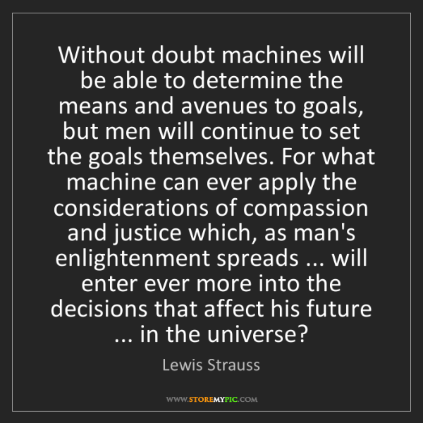 Lewis Strauss: Without doubt machines will be able to determine the...
