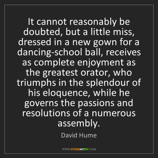 David Hume: It cannot reasonably be doubted, but a little miss, dressed...