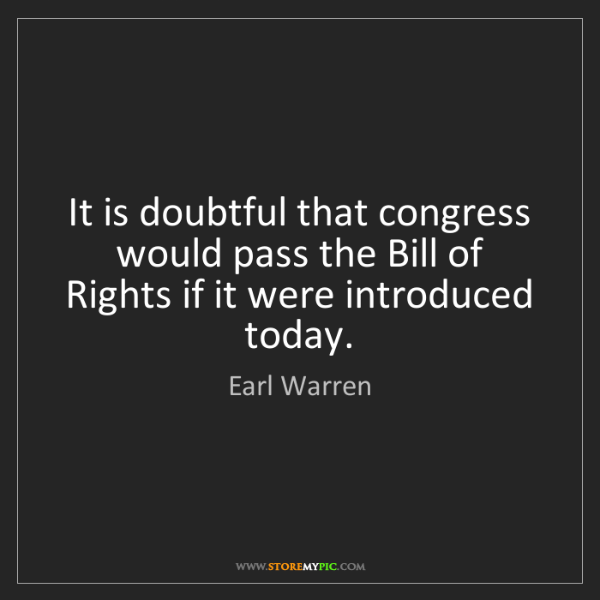 Earl Warren: It is doubtful that congress would pass the Bill of Rights...