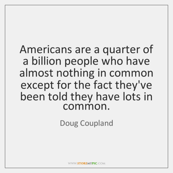 Americans are a quarter of a billion people who have almost nothing ...