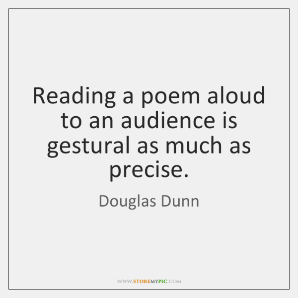 Reading a poem aloud to an audience is gestural as much as ...