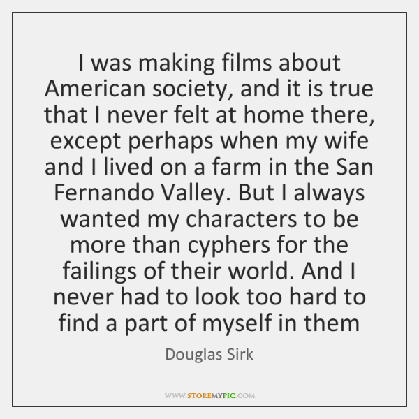 I was making films about American society, and it is true that ...