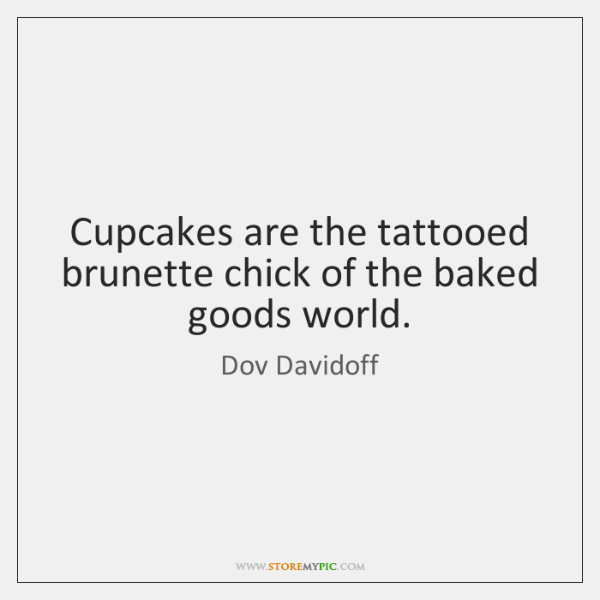 Cupcakes are the tattooed brunette chick of the baked goods world.