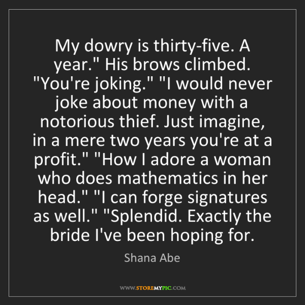 "Shana Abe: My dowry is thirty-five. A year."" His brows climbed...."