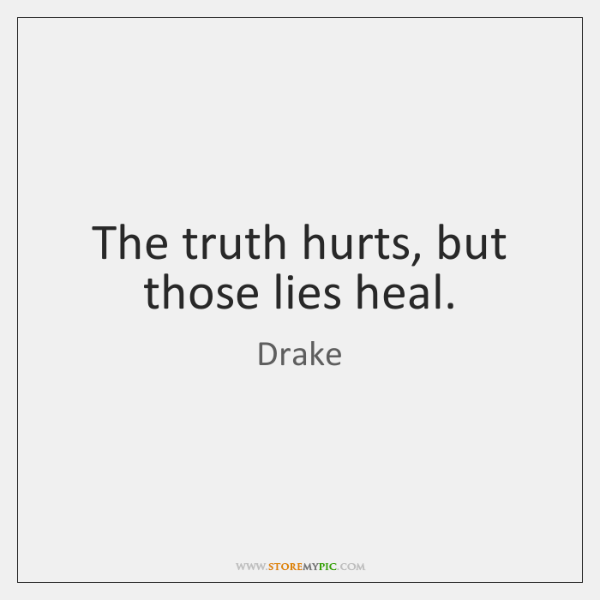 The Truth Hurts But Those Lies Heal Storemypic