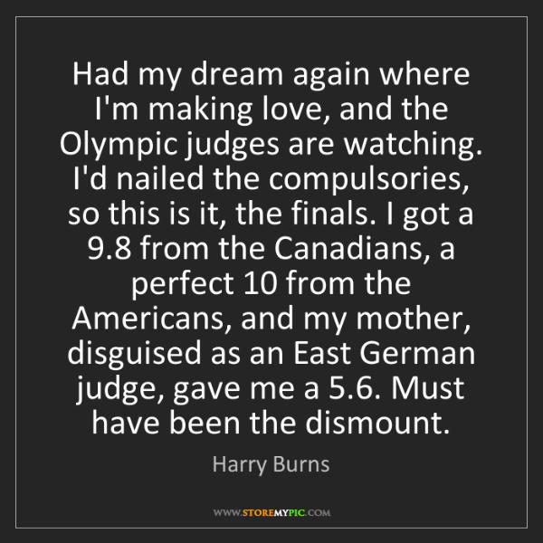 Harry Burns: Had my dream again where I'm making love, and the Olympic...