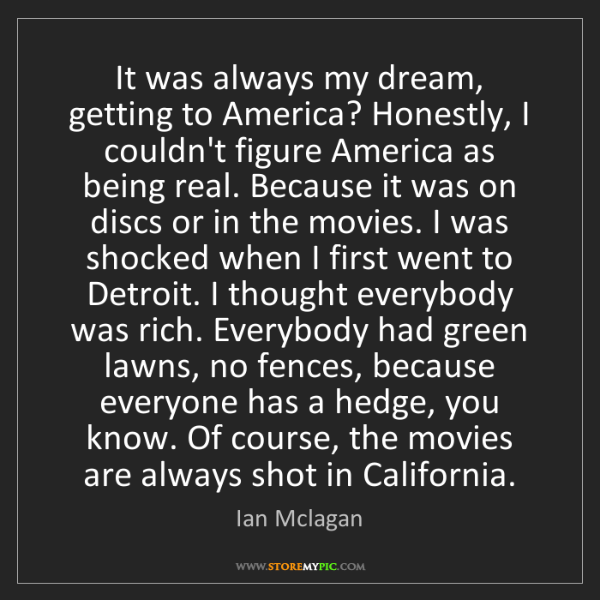 Ian Mclagan: It was always my dream, getting to America? Honestly,...