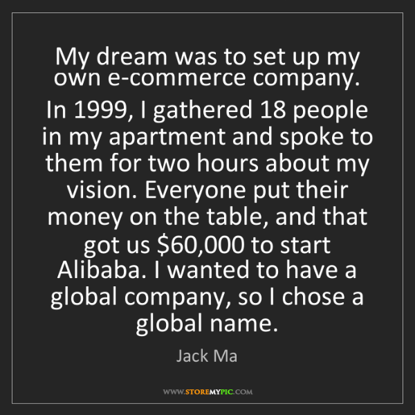 Jack Ma: My dream was to set up my own e-commerce company. In...