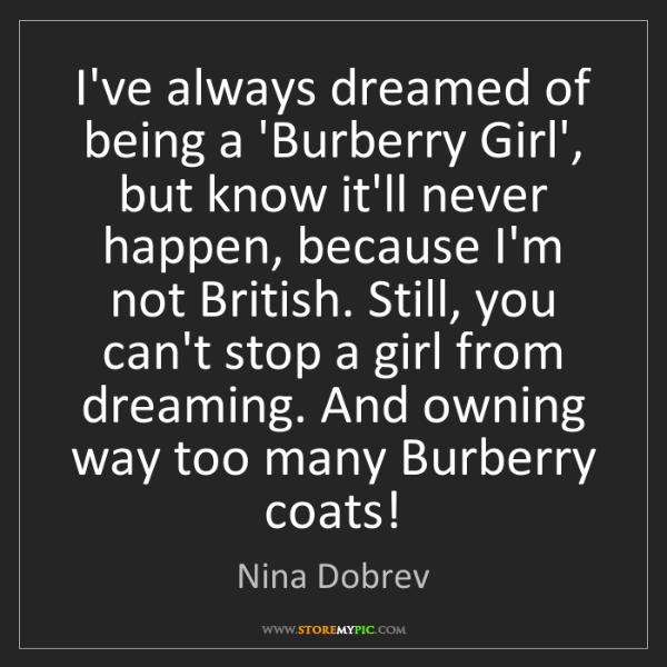 Nina Dobrev: I've always dreamed of being a 'Burberry Girl', but know...
