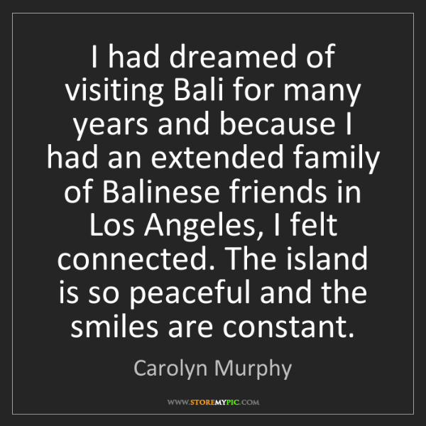 Carolyn Murphy: I had dreamed of visiting Bali for many years and because...