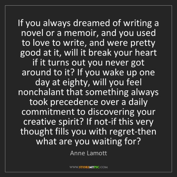 Anne Lamott: If you always dreamed of writing a novel or a memoir,...