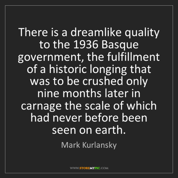 Mark Kurlansky: There is a dreamlike quality to the 1936 Basque government,...