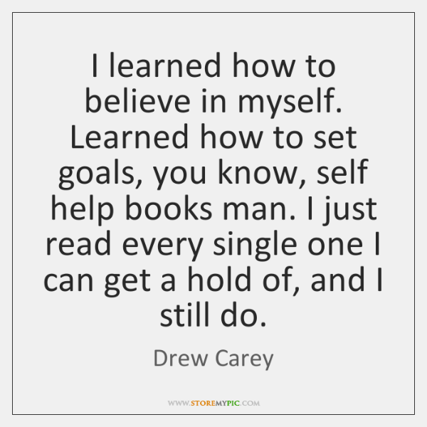 I learned how to believe in myself. Learned how to set goals, ...
