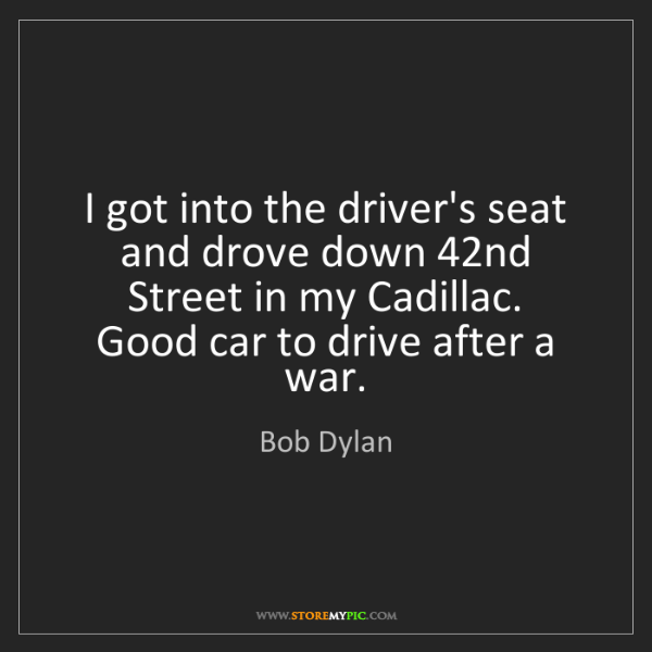 Bob Dylan: I got into the driver's seat and drove down 42nd Street...