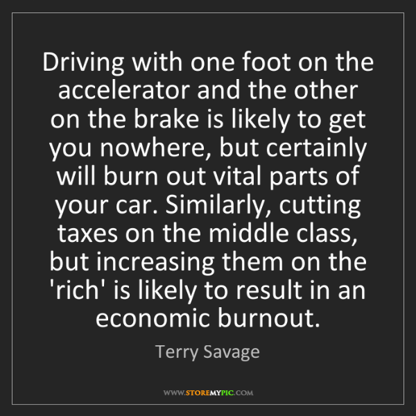 Terry Savage: Driving with one foot on the accelerator and the other...