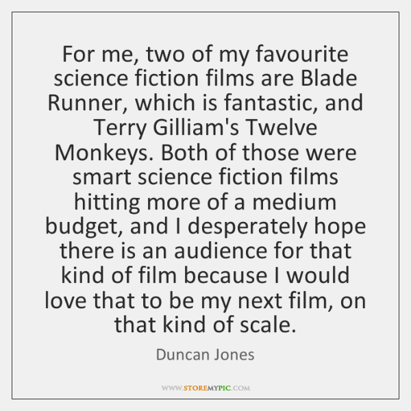 For me, two of my favourite science fiction films are Blade Runner, ...