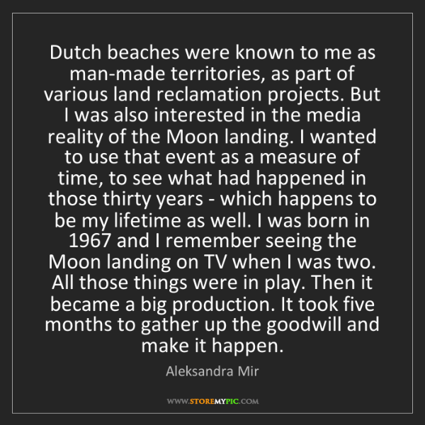 Aleksandra Mir: Dutch beaches were known to me as man-made territories,...