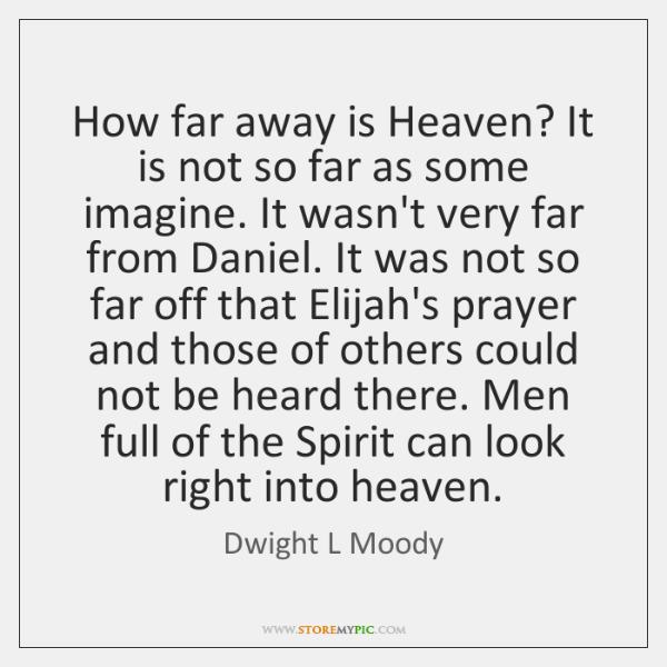 How far away is Heaven? It is not so far as some ...