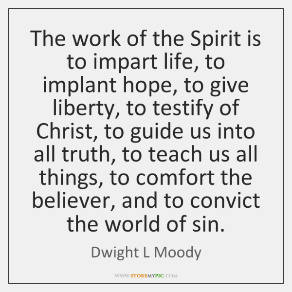 The work of the Spirit is to impart life, to implant hope, ...