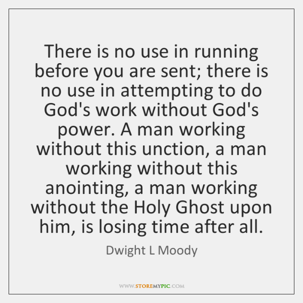 There is no use in running before you are sent; there is ...