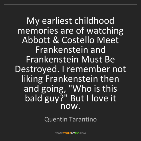 Quentin Tarantino: My earliest childhood memories are of watching Abbott...