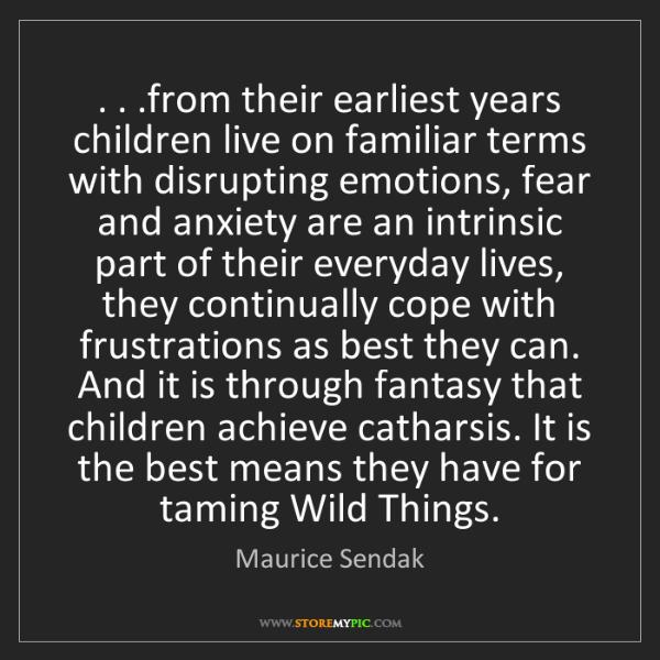 Maurice Sendak: . . .from their earliest years children live on familiar...