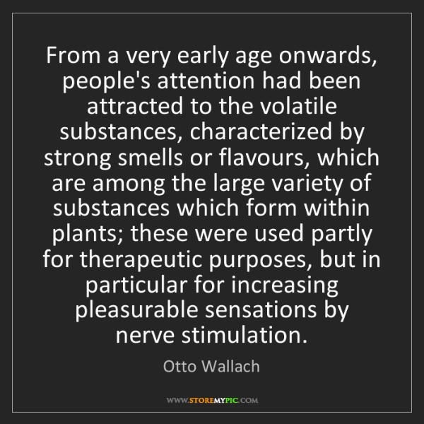 Otto Wallach: From a very early age onwards, people's attention had...
