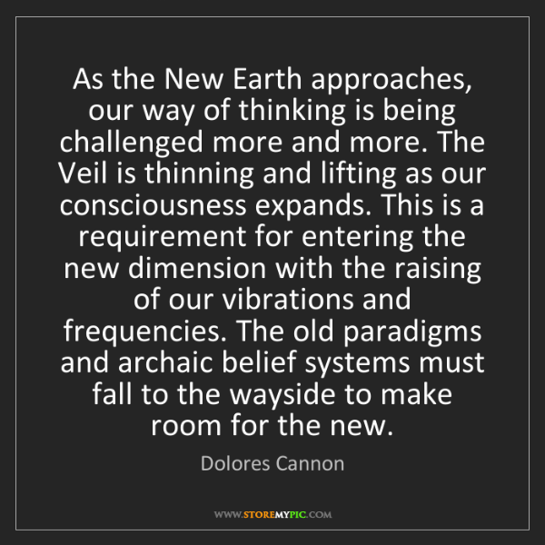 Dolores Cannon: As the New Earth approaches, our way of thinking is being...