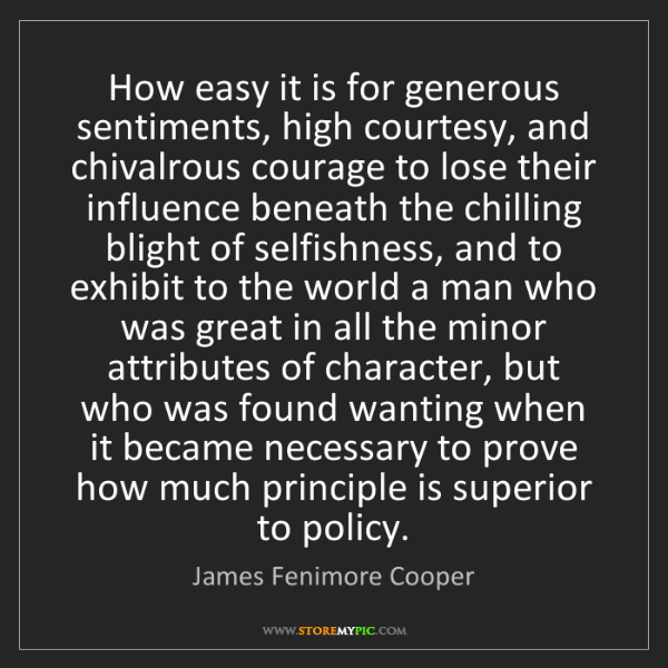 James Fenimore Cooper: How easy it is for generous sentiments, high courtesy,...