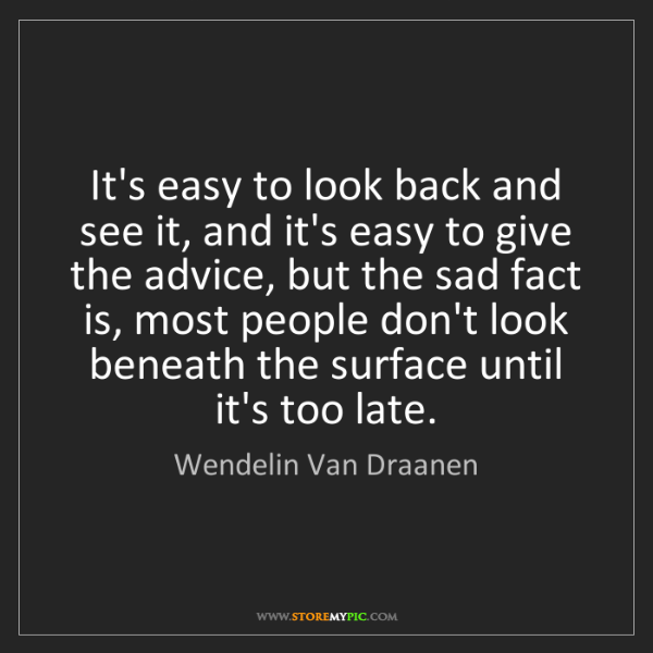 Wendelin Van Draanen: It's easy to look back and see it, and it's easy to give...