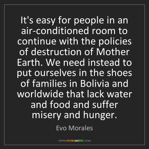 Evo Morales: It's easy for people in an air-conditioned room to continue...