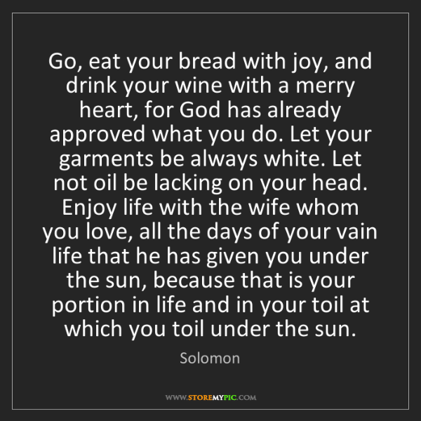 Solomon: Go, eat your bread with joy, and drink your wine with...