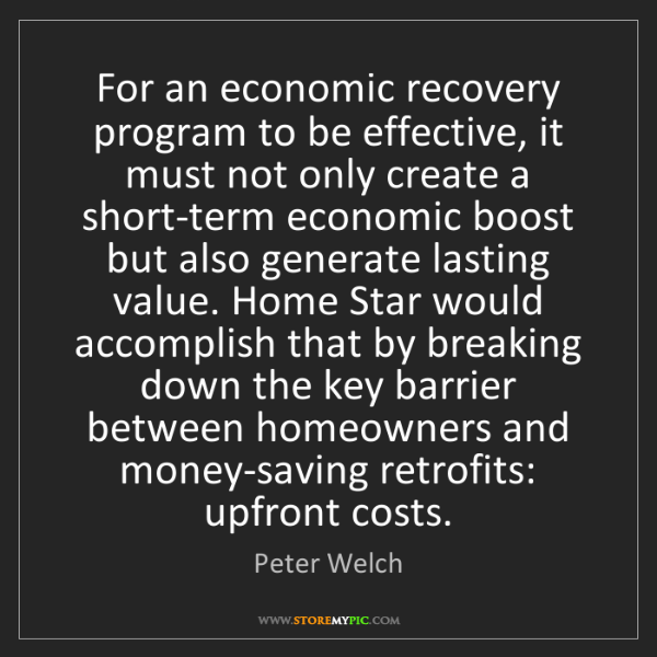 Peter Welch: For an economic recovery program to be effective, it...