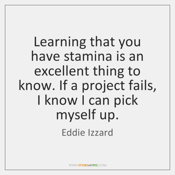 Learning that you have stamina is an excellent thing to know. If ...