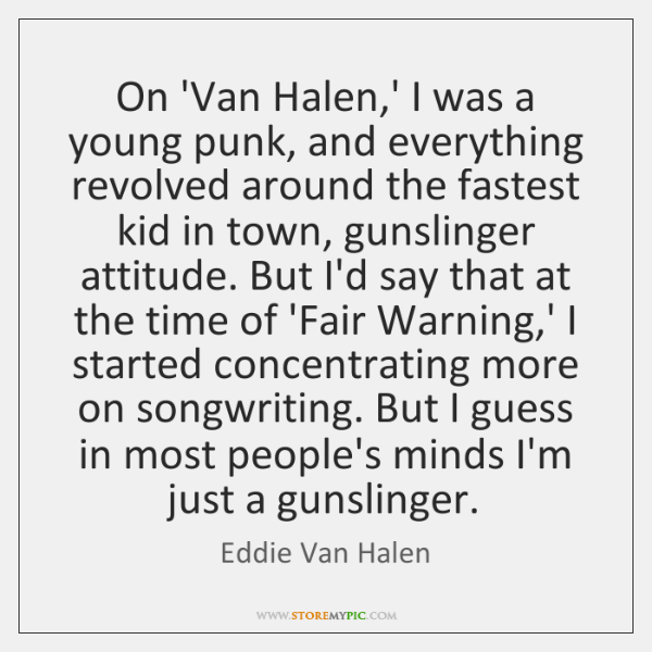 On 'Van Halen,' I was a young punk, and everything revolved ...