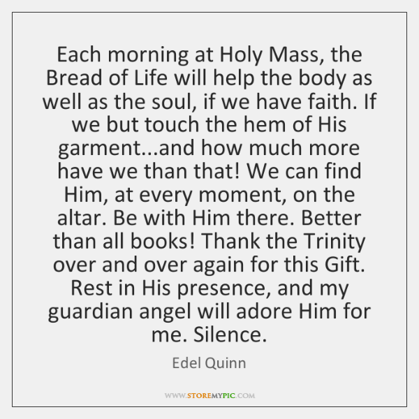 Each morning at Holy Mass, the Bread of Life will help the ...