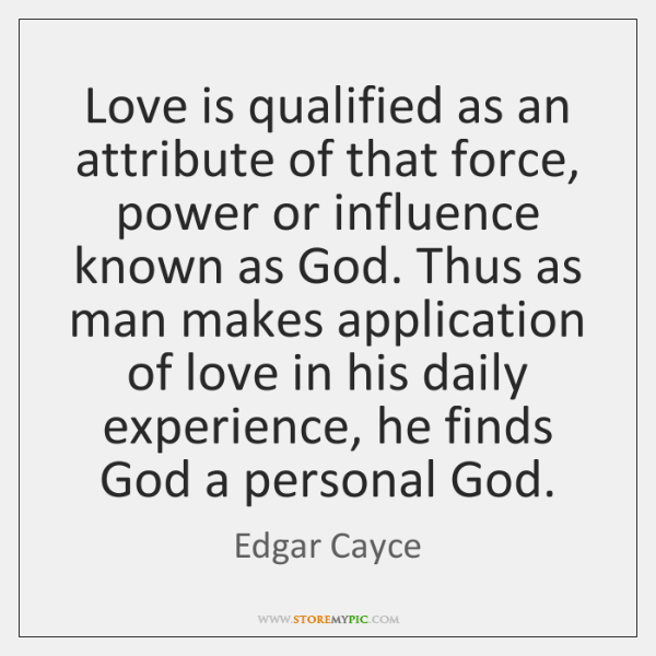 Love is qualified as an attribute of that force, power or influence