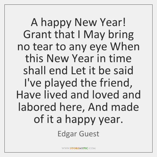 A happy New Year! Grant that I May bring no tear to ...