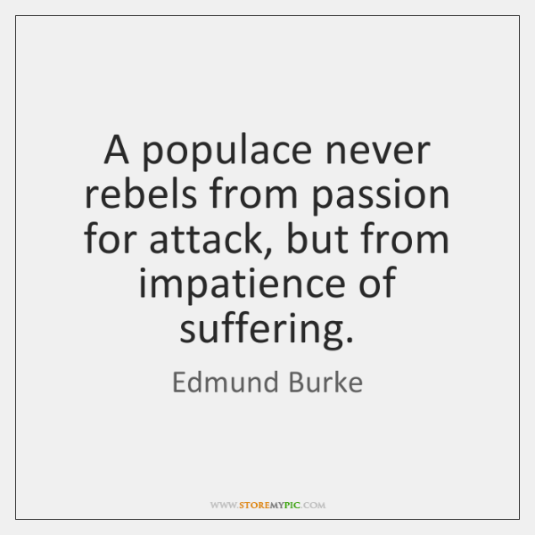 A populace never rebels from passion for attack, but from impatience of ...