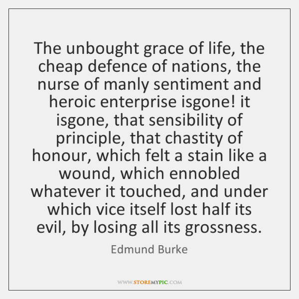 The unbought grace of life, the cheap defence of nations, the nurse ...