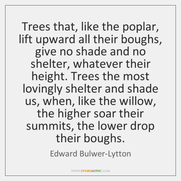 Trees that, like the poplar, lift upward all their boughs, give no ...
