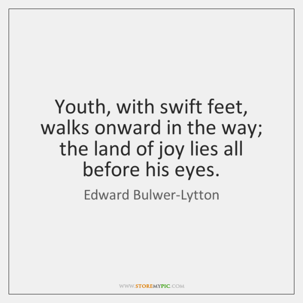 Youth, with swift feet, walks onward in the way; the land of ...