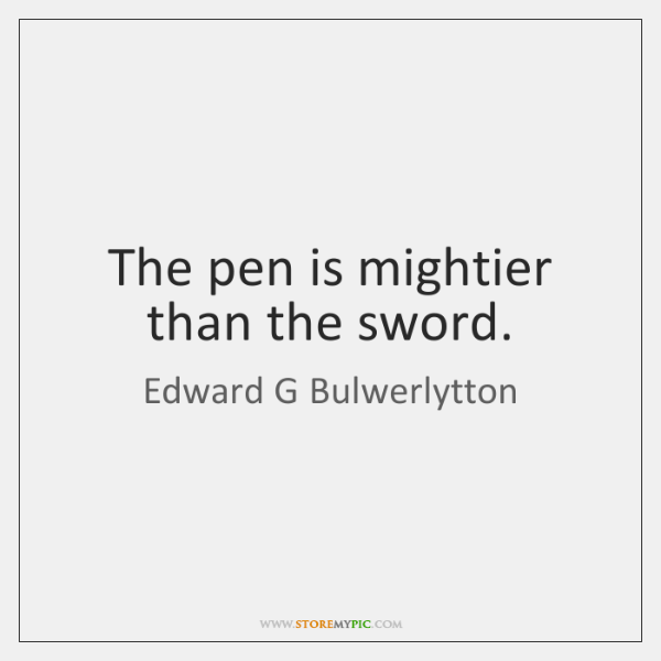 the pen is mightier than the sword and peace time essay The pen is mightier than the sword you have probably got a pen in your drawer at home, at work, your car, and maybe in your shirt pocket the humble pen looks harmless enough, but you may not know the dark secret it keeps from us.