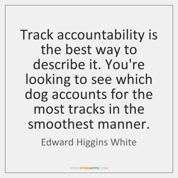 Track accountability is the best way to describe it. You're looking to ...