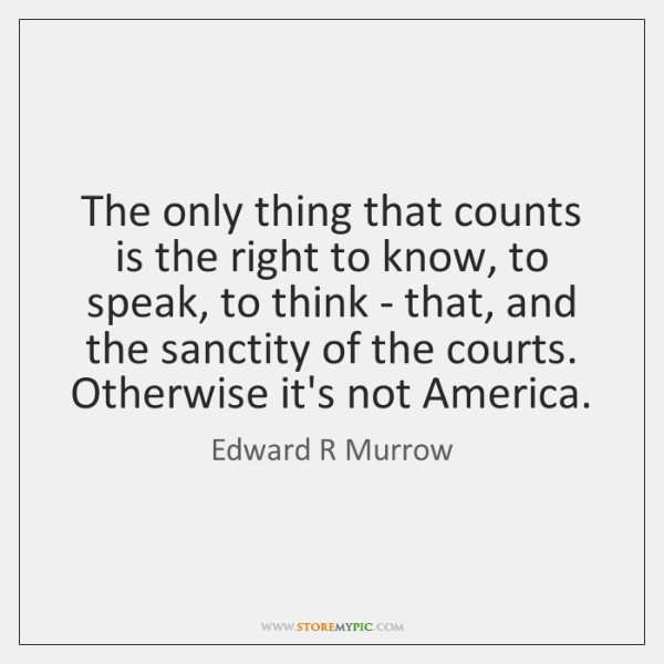 The only thing that counts is the right to know, to speak, ...