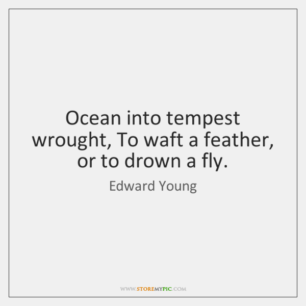 Ocean into tempest wrought, To waft a feather, or to drown a ...