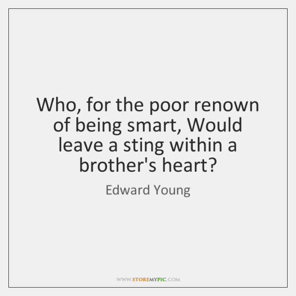 Who, for the poor renown of being smart, Would leave a sting ...