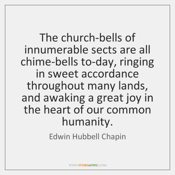 The church-bells of innumerable sects are all chime-bells to-day, ringing in sweet ...